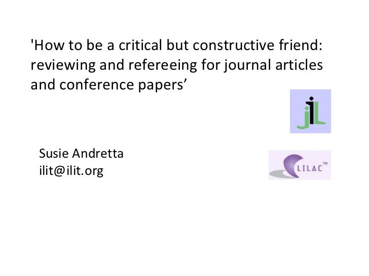 'How to be a critical but constructive friend: reviewing and refereeing for journal articles and conference papers' Susie ...