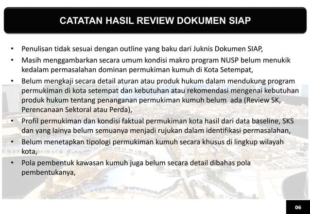CATATAN HASIL REVIEW DOKUMEN SIAP 06 • Penulisan tidak sesuai dengan outline yang baku dari Juknis Dokumen SIAP, • Masih m...
