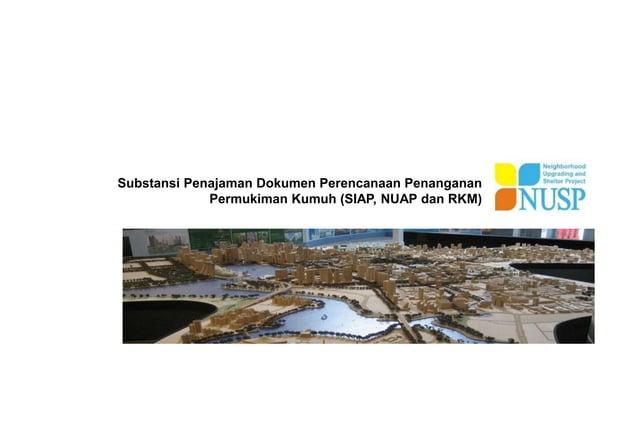 Substansi Penajaman Dokumen Perencanaan Penanganan Permukiman Kumuh (SIAP, NUAP dan RKM)