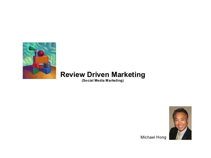 Review Driven Marketing (Social Media Marketing) Michael Hong