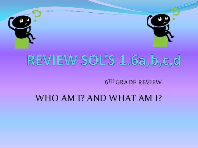 6TH GRADE REVIEWWHO AM I? AND WHAT AM I?