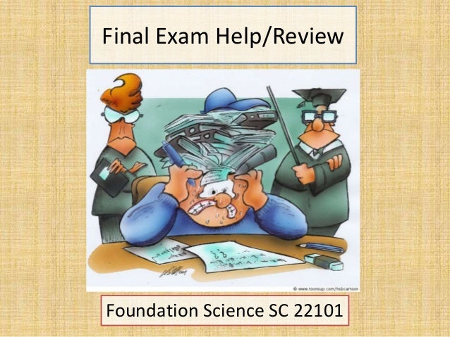 Final Exam Help/Review Foundation Science SC 22101