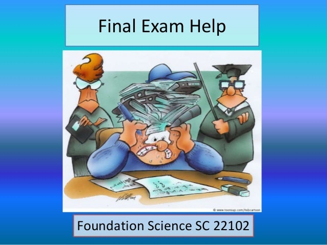 Final Exam Help  Foundation Science SC 22102