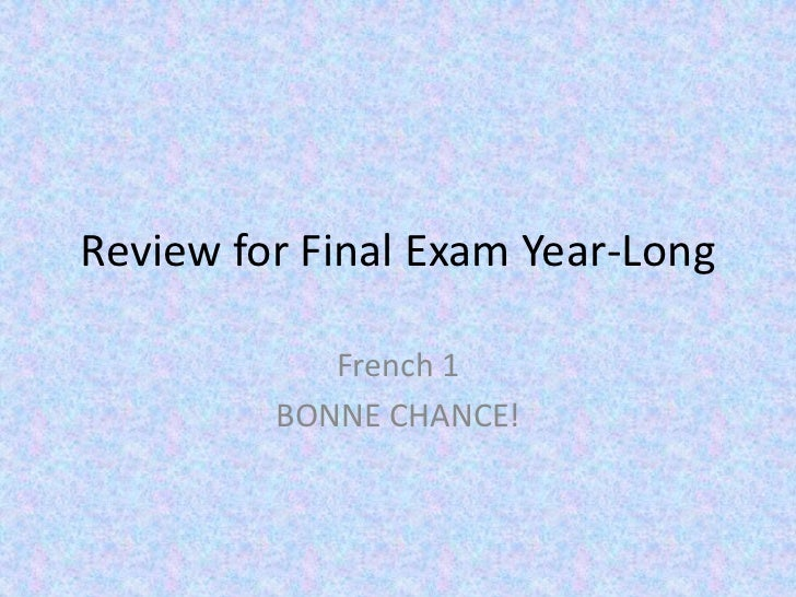 Review for Final Exam Year-Long            French 1         BONNE CHANCE!