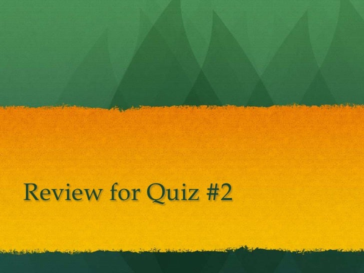 Review for Quiz #2<br />