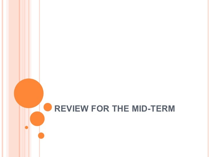 REVIEW FOR THE MID-TERM