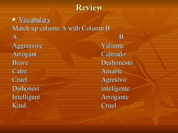 Review <ul><li>Vocabulary </li></ul><ul><li>Match up column A with Column B </li></ul><ul><li>A B </li></ul><ul><li>Aggres...