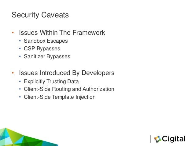 Security Caveats • Issues Within The Framework • Sandbox Escapes • CSP Bypasses • Sanitizer Bypasses • Issues Introduced B...