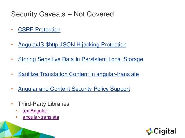 Security Caveats – Not Covered • CSRF Protection • AngularJS $http JSON Hijacking Protection • Storing Sensitive Data in P...