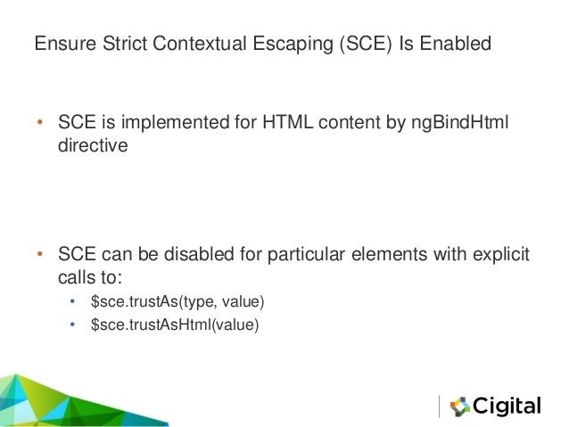 Overriding or Disabling SCE May Lead to XSS 45 angular.module(myApp', ['ngSanitize']) .controller('myCtrl', function ($sce...