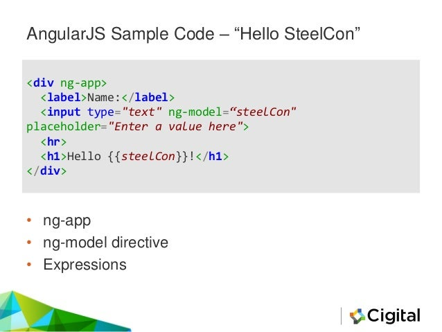 """AngularJS Sample Code – """"Hello SteelCon"""" <div ng-app> <label>Name:</label> <input type=""""text"""" ng-model=""""steelCon"""" placehol..."""