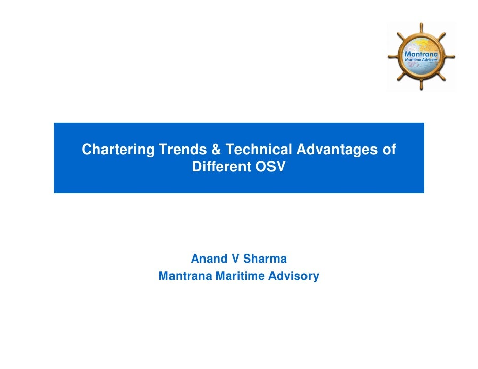 Chartering Trends & Technical Advantages of                Different OSV                    Anand V Sharma           Mantr...