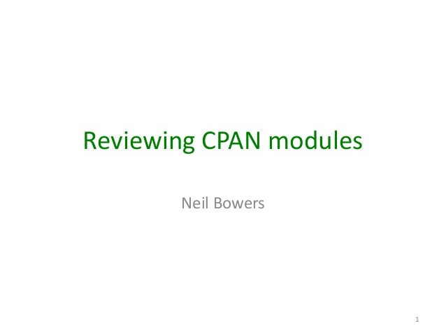 Reviewing CPAN modules       Neil Bowers                         1