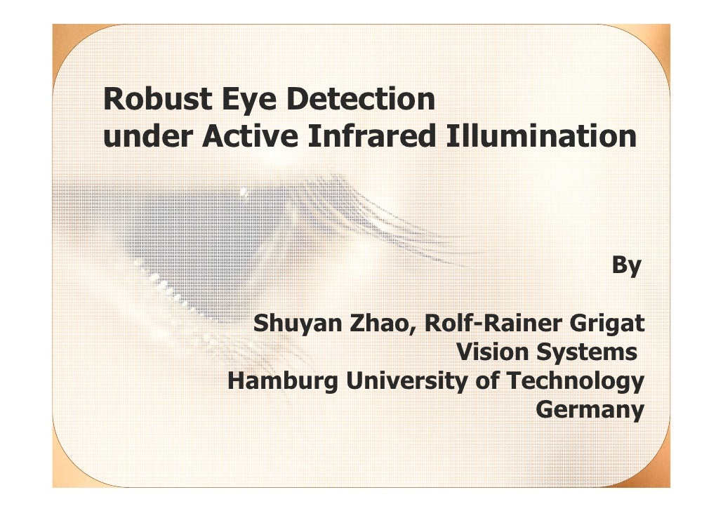 Robust Eye Detection under Active Infrared Illumination                                         By           Shuyan Zhao, ...