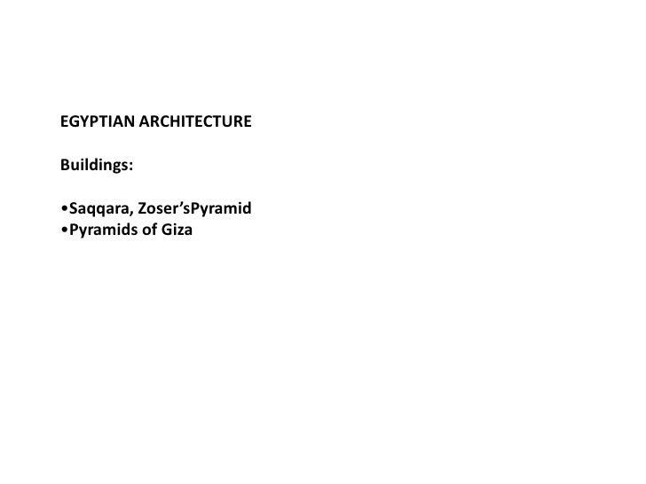 EGYPTIAN ARCHITECTUREBuildings:•Saqqara, Zoser'sPyramid•Pyramids of Giza