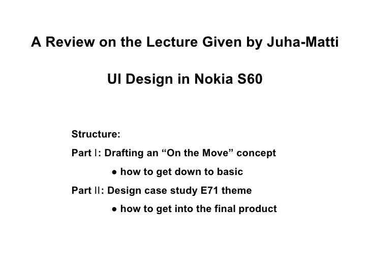 """A Review on the Lecture Given by Juha-Matti UI Design in Nokia S60 Structure: Part Ⅰ: Drafting an """"On the Move"""" concept ● ..."""