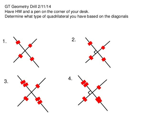 GT Geometry Drill 2/11/14 Have HW and a pen on the corner of your desk. Determine what type of quadrilateral you have base...