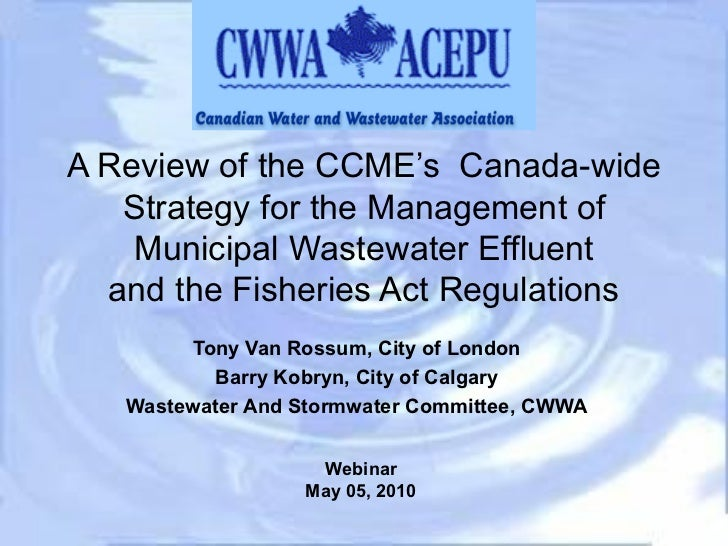 A Review of the CCME's  Canada-wide Strategy for the Management of Municipal Wastewater Effluent and the Fisheries Act Reg...