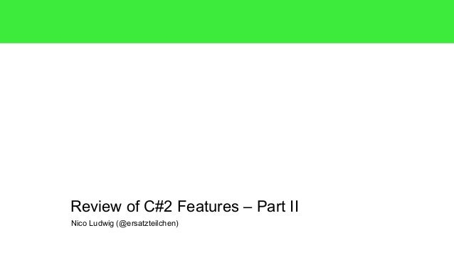 Review of C#2 Features – Part II  Nico Ludwig (@ersatzteilchen)