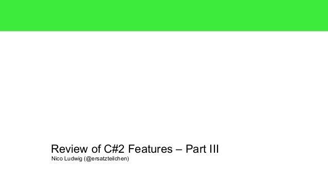 Review of C#2 Features – Part III  Nico Ludwig (@ersatzteilchen)