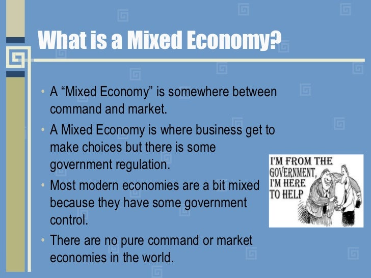 example mixed economy In a mixed economy, private and public sectors go side by side the government directs economic activity in some socially important areas of the economy, the rest being left to the price mechanism to operate before independence, indian economy was a 'laissez faire' economy but post-independence, she adopted the.