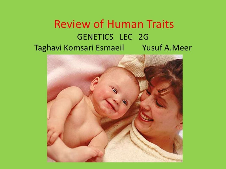 Review of Human Traits           GENETICS LEC 2GTaghavi Komsari Esmaeil  Yusuf A.Meer