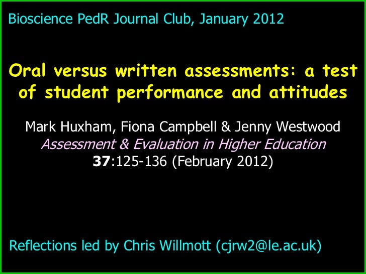 Bioscience PedR Journal Club, January 2012Oral versus written assessments: a test of student performance and attitudes  Ma...