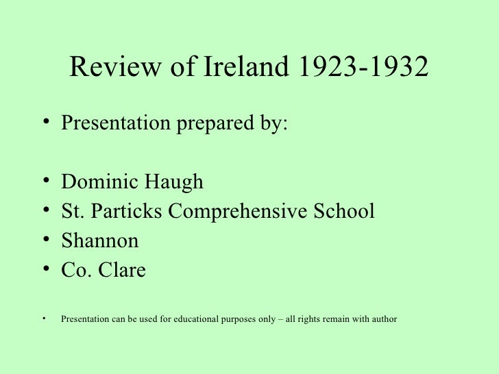 Review of Ireland 1923-1932 <ul><li>Presentation prepared by: </li></ul><ul><li>Dominic Haugh </li></ul><ul><li>St. Partic...