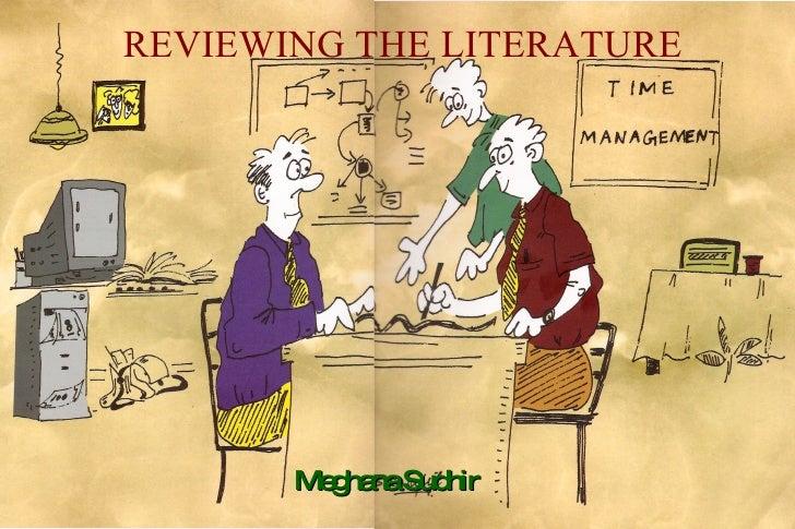 REVIEWING THE LITERATURE Meghana Sudhir