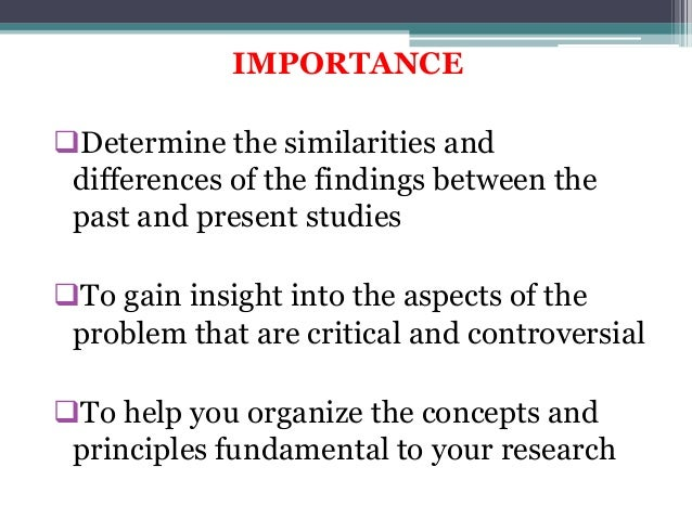 the importance or purpose of review of related literature and studies in a research In brief: reviews of previous literature in a thesis or research paper are not  a  third set of purposes is to explain why you conducted your research in the way  that you did  in some fields, especially medically related, it can be very hard to  obtain  thus, a qualitative study of can make an important contribution to.