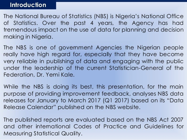 The National Bureau of Statistics (NBS) is Nigeria's National Office of Statistics. Over the past 4 years, the Agency has ...