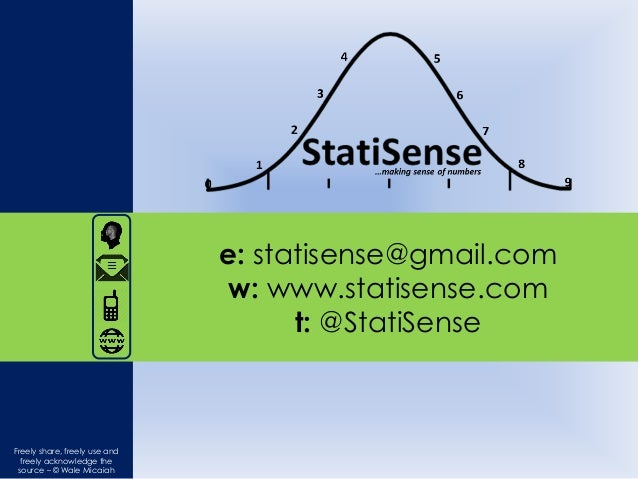 e: statisense@gmail.com w: www.statisense.com t: @StatiSense Freely share, freely use and freely acknowledge the source – ...