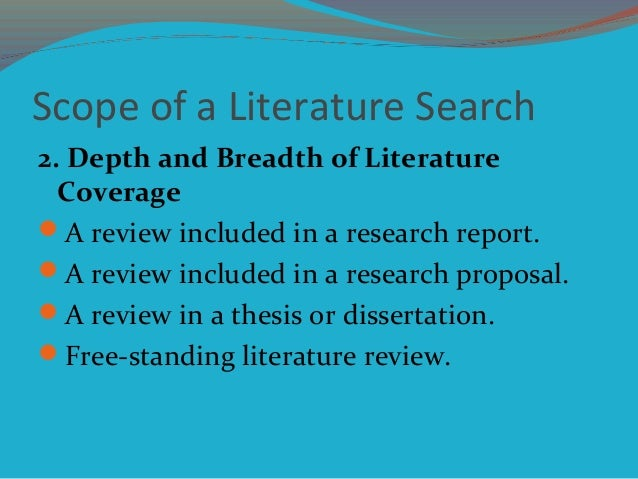 Scope of a Literature Search 2. Depth and Breadth of Literature Coverage A review included in a research report. A revie...