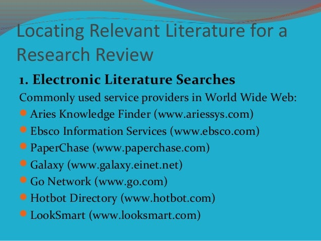 Locating Relevant Literature for a Research Review 1. Electronic Literature Searches Commonly used service providers in Wo...