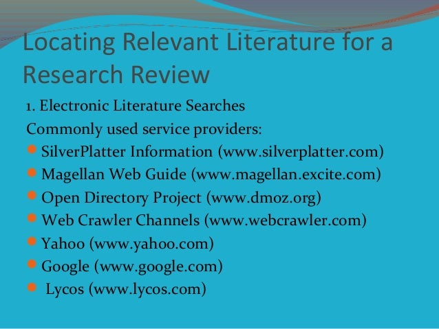 Locating Relevant Literature for a Research Review 1. Electronic Literature Searches Commonly used service providers: Sil...