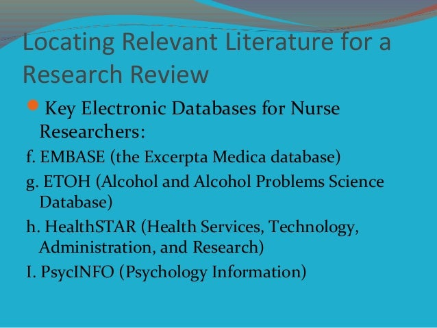 Locating Relevant Literature for a Research Review Key Electronic Databases for Nurse Researchers: f. EMBASE (the Excerpt...