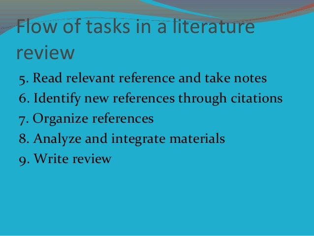 Flow of tasks in a literature review 5. Read relevant reference and take notes 6. Identify new references through citation...