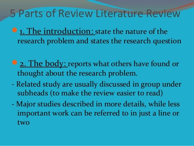5 Parts of Review Literature Review 1. The introduction: state the nature of the research problem and states the research...