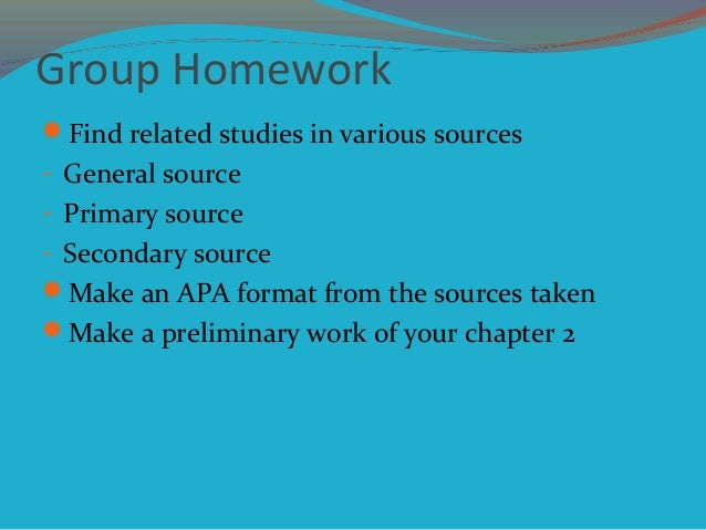 Group Homework Find related studies in various sources - General source - Primary source - Secondary source Make an APA ...