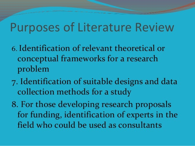 Purposes of Literature Review 6. Identification of relevant theoretical or conceptual frameworks for a research problem 7....