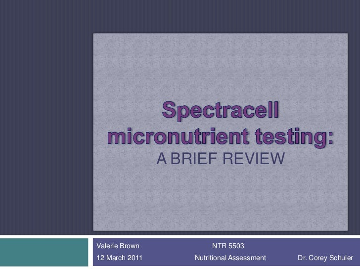 Spectracell micronutrient testing:A Brief Review<br />Valerie Brown    NTR 5503<br />12 March 2011                      ...