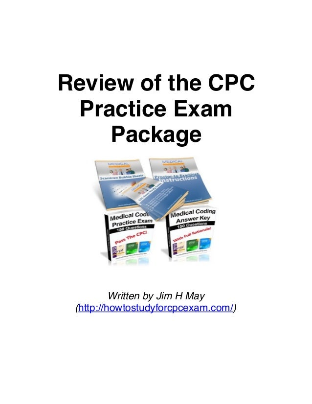 Review of the CPC Practice Exam Package  Written by Jim H May (http://howtostudyforcpcexam.com/)