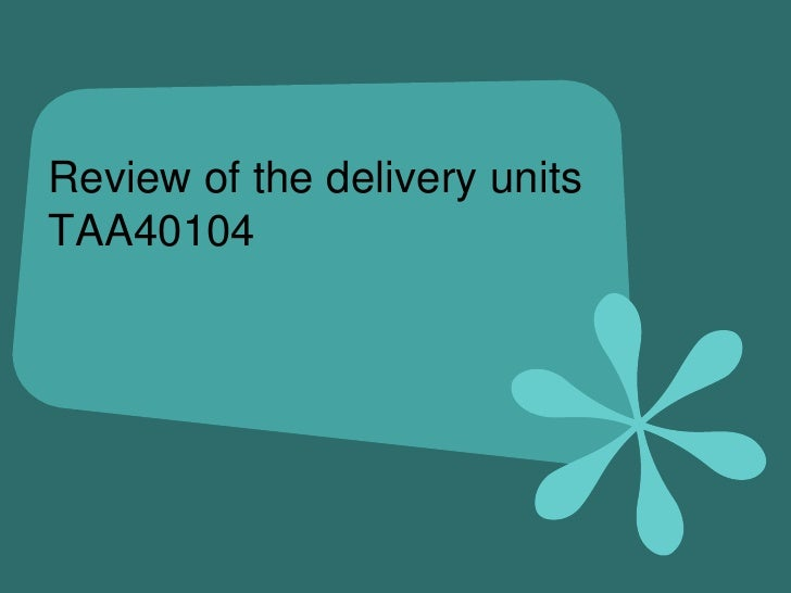 Review of the delivery unitsTAA40104<br />