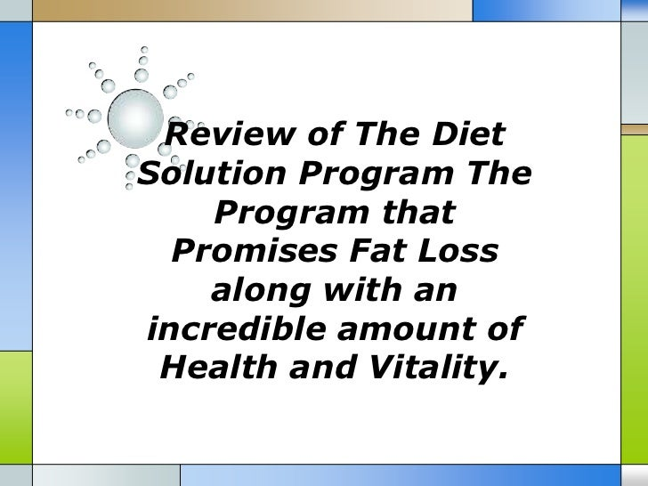 Review of The DietSolution Program The    Program that  Promises Fat Loss    along with anincredible amount of Health and ...