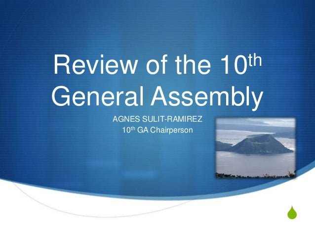 th 10  Review of the General Assembly AGNES SULIT-RAMIREZ 10th GA Chairperson  S