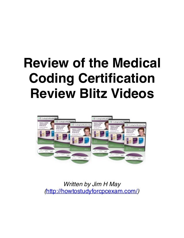 Review of the Medical Coding Certification Review Blitz Videos  Written by Jim H May (http://howtostudyforcpcexam.com/)