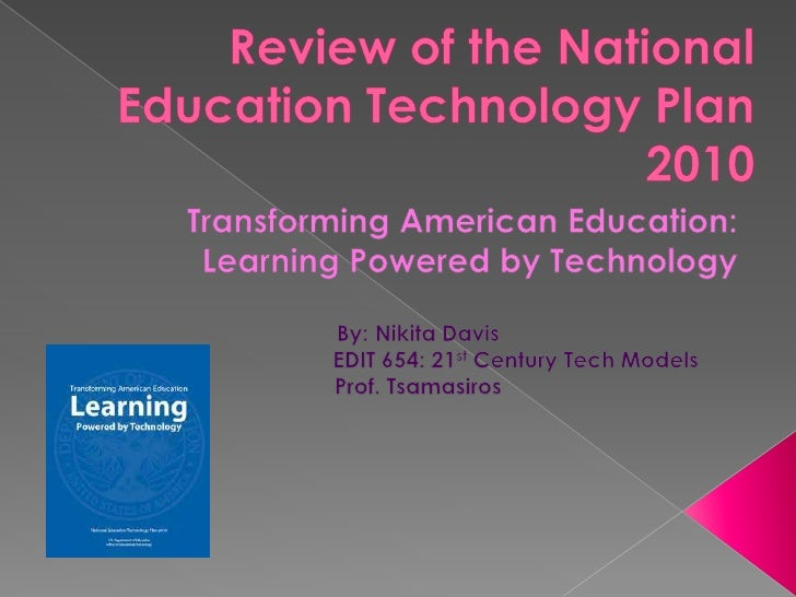    The National Education    technology Plan 2010 focus is to    reform education with the use of    everyday technologie...