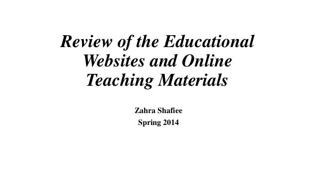 Review of the Educational Websites and Online Teaching Materials Zahra Shafiee Spring 2014