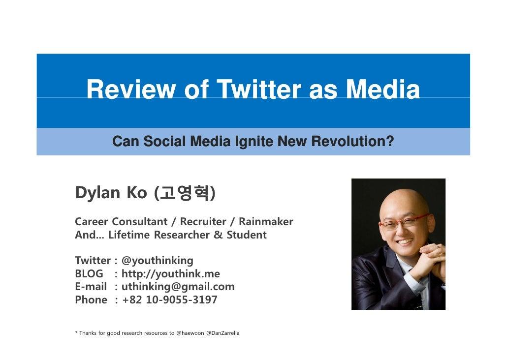 Review of Twitter as Media              Can Social M di I it N              C S i l Media Ignite New Revolution?          ...