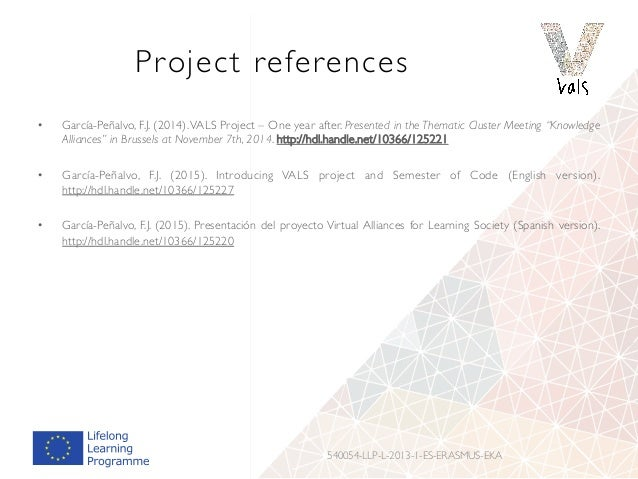 Project references • García-Peñalvo, F.J. (2014).VALS Project – One year after. Presented in the Thematic Cluster Meeting...